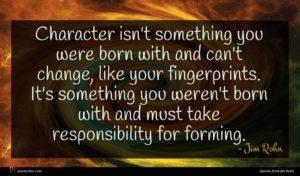 Jim Rohn quote : Character isn't something you ...