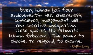 Stephen Covey quote : Every human has four ...