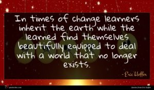 Eric Hoffer quote : In times of change ...