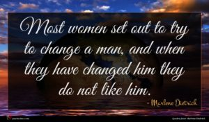 Marlene Dietrich quote : Most women set out ...