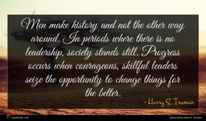 Harry S. Truman quote : Men make history and ...