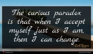 Carl Rogers quote : The curious paradox is ...