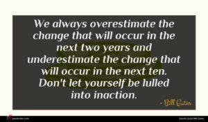 Bill Gates quote : We always overestimate the ...