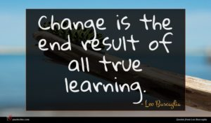 Leo Buscaglia quote : Change is the end ...