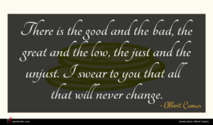 Albert Camus quote : There is the good ...