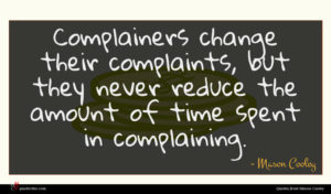 Mason Cooley quote : Complainers change their complaints ...