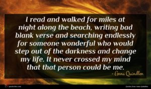 Anna Quindlen quote : I read and walked ...