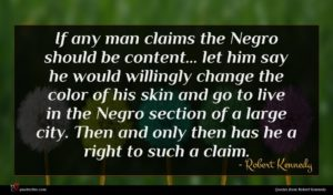 Robert Kennedy quote : If any man claims ...