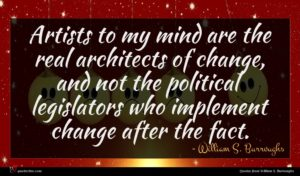 William S. Burroughs quote : Artists to my mind ...
