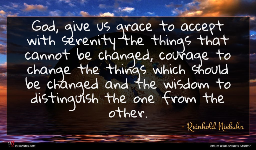 Photo of Reinhold Niebuhr quote : God give us grace …
