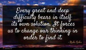 Niels Bohr quote : Every great and deep ...