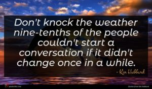 Kin Hubbard quote : Don't knock the weather ...
