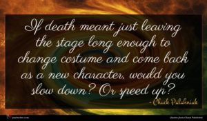 Chuck Palahniuk quote : If death meant just ...