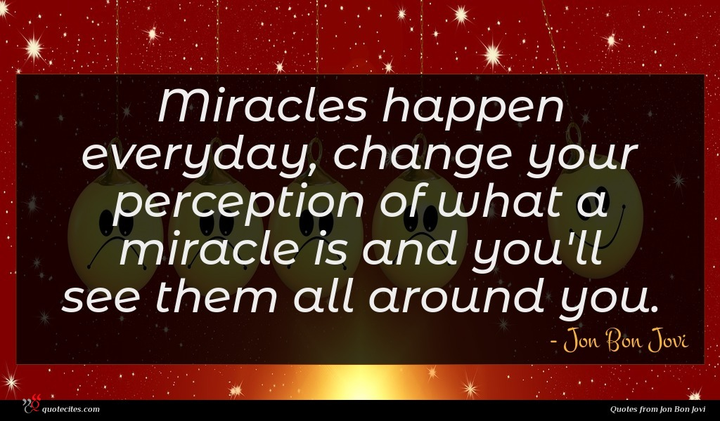 Photo of Jon Bon Jovi quote : Miracles happen everyday change …