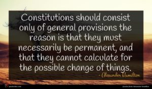 Alexander Hamilton quote : Constitutions should consist only ...
