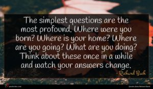 Richard Bach quote : The simplest questions are ...