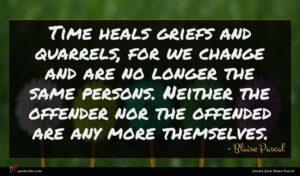 Blaise Pascal quote : Time heals griefs and ...