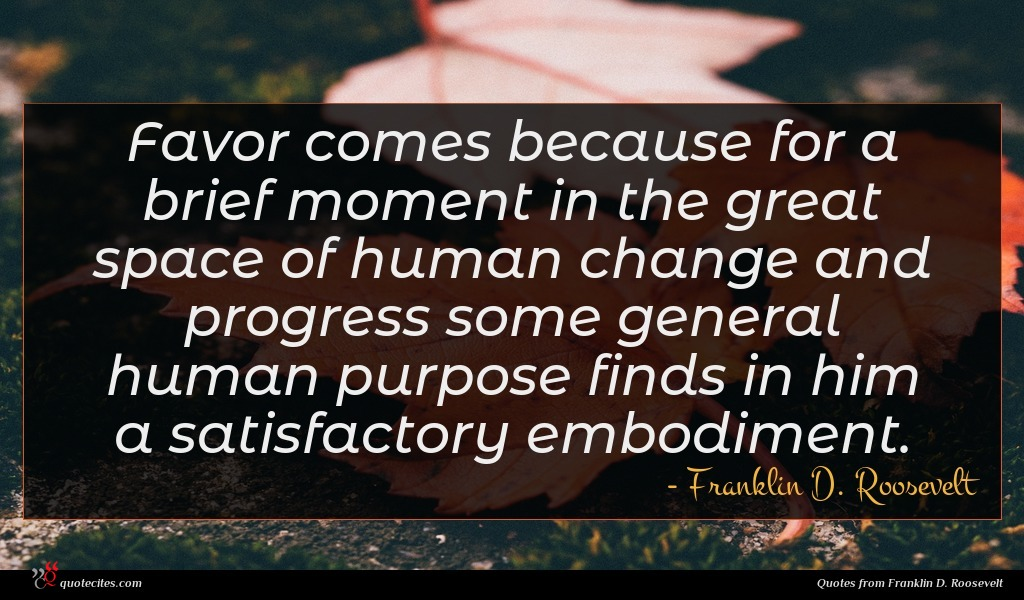 Photo of Franklin D. Roosevelt quote : Favor comes because for …