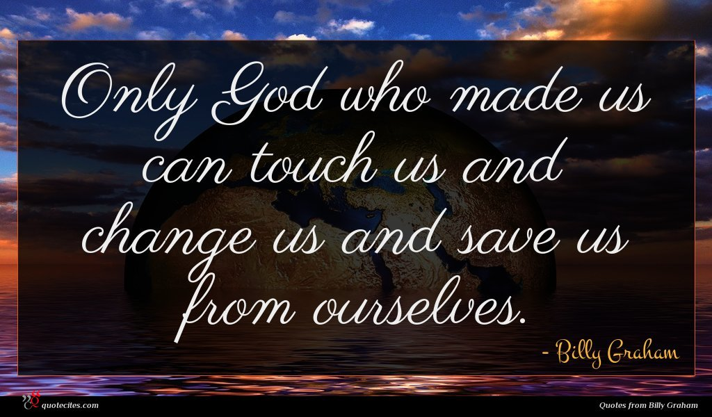 Photo of Billy Graham quote : Only God who made …
