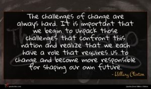 Hillary Clinton quote : The challenges of change ...