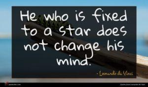Leonardo da Vinci quote : He who is fixed ...