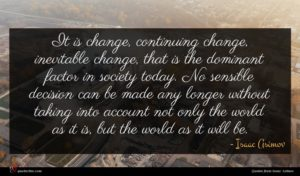 Isaac Asimov quote : It is change continuing ...