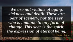 Deepak Chopra quote : We are not victims ...