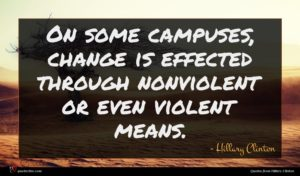 Hillary Clinton quote : On some campuses change ...
