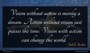 Joel A. Barker quote : Vision without action is ...