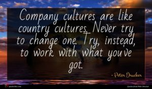 Peter Drucker quote : Company cultures are like ...