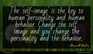 Maxwell Maltz quote : The 'self-image' is the ...
