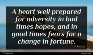 Horace quote : A heart well prepared ...