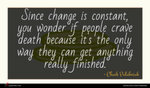 Chuck Palahniuk quote : Since change is constant ...