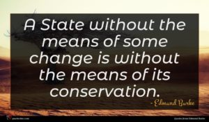 Edmund Burke quote : A State without the ...