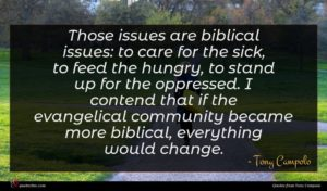 Tony Campolo quote : Those issues are biblical ...
