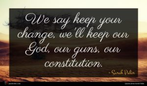 Sarah Palin quote : We say keep your ...