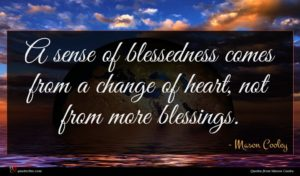 Mason Cooley quote : A sense of blessedness ...
