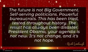 Rush Limbaugh quote : The future is not ...