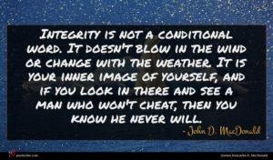 John D. MacDonald quote : Integrity is not a ...