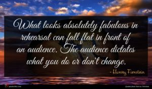 Harvey Fierstein quote : What looks absolutely fabulous ...