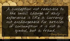 George Santayana quote : A conception not reducible ...