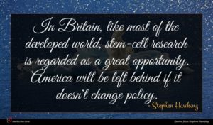 Stephen Hawking quote : In Britain like most ...