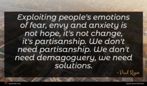 Paul Ryan quote : Exploiting people's emotions of ...