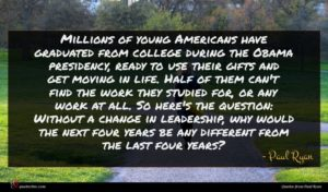 Paul Ryan quote : Millions of young Americans ...