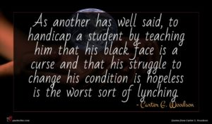 Carter G. Woodson quote : As another has well ...