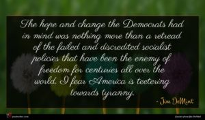 Jim DeMint quote : The hope and change ...
