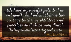 Mary McLeod Bethune quote : We have a powerful ...