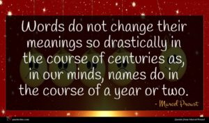 Marcel Proust quote : Words do not change ...