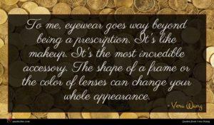 Vera Wang quote : To me eyewear goes ...