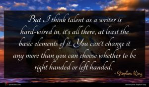 Stephen King quote : But I think talent ...